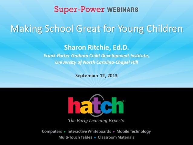 Making School Great for Young Children Sharon Ritchie, Ed.D. Frank Porter Graham Child Development Institute, University o...