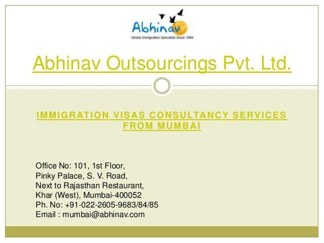 Abhinav Outsourcings Pvt. Ltd. I M M I G R AT I O N V I S A S C O N S U LTA N C Y S E R V I C E S FROM MUMBAI  Office No: ...