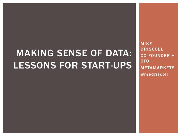 MIKE DRISCOLL<br />CO-FOUNDER + CTO<br />METAMARKETS<br />@medriscoll<br />making sense of data:  Lessons for start-ups<br />