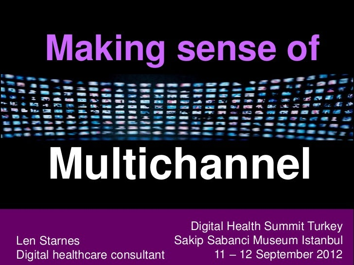 Making sense of     Multichannel Len Starnes                    Digital Health Summit TurkeyLen Starnes Marketing & Sales ...