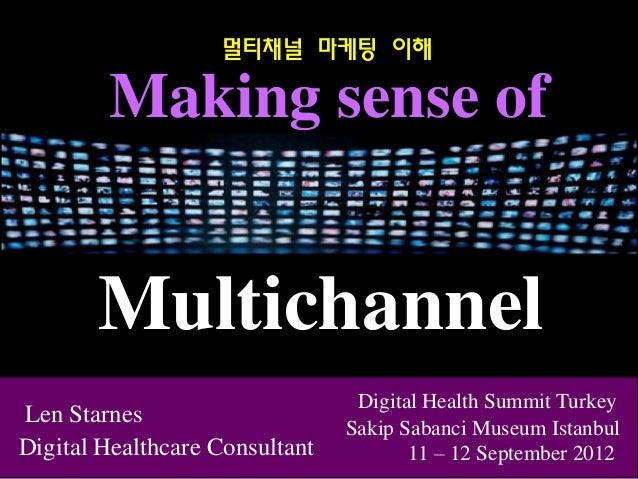 Digital Healthcare ConsultantMaking sense ofMultichannelLen StarnesDigital Health Summit TurkeySakip Sabanci Museum Istanb...