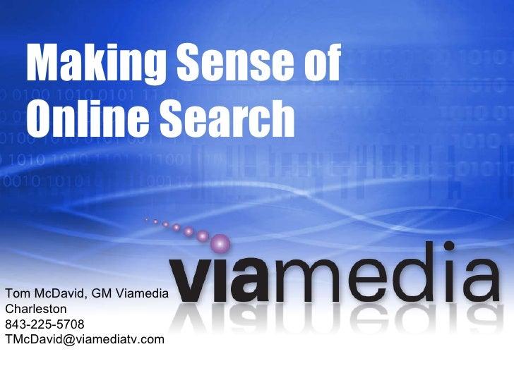 Making Sense of Online Search Tom McDavid, GM Viamedia Charleston 843-225-5708 [email_address]