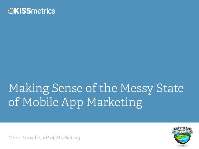 Mack Flavelle, VP of Marketing Making Sense of the Messy State of Mobile App Marketing