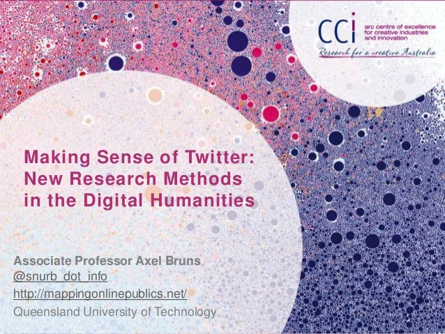 Making Sense of Twitter: New Research Methods in the Digital HumanitiesAssociate Professor Axel Bruns@snurb_dot_infohttp:/...
