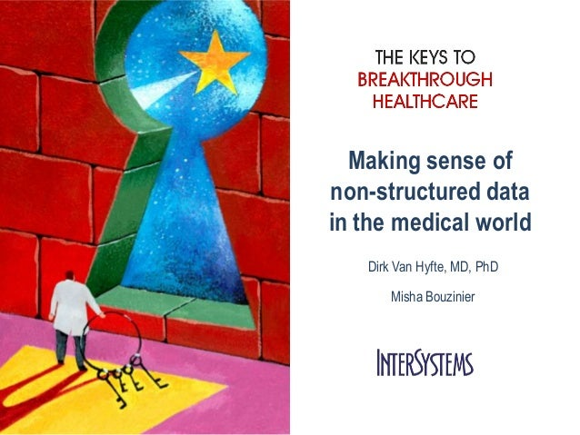 Making sense of non-structured data in the medical world Dirk Van Hyfte, MD, PhD  Misha Bouzinier
