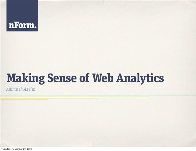 Making Sense of Web Analytics    Ammneh AzeimTuesday, November 27, 2012