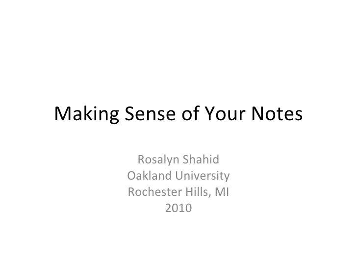 Making Sense of Your Notes Rosalyn Shahid Oakland University Rochester Hills, MI 2010