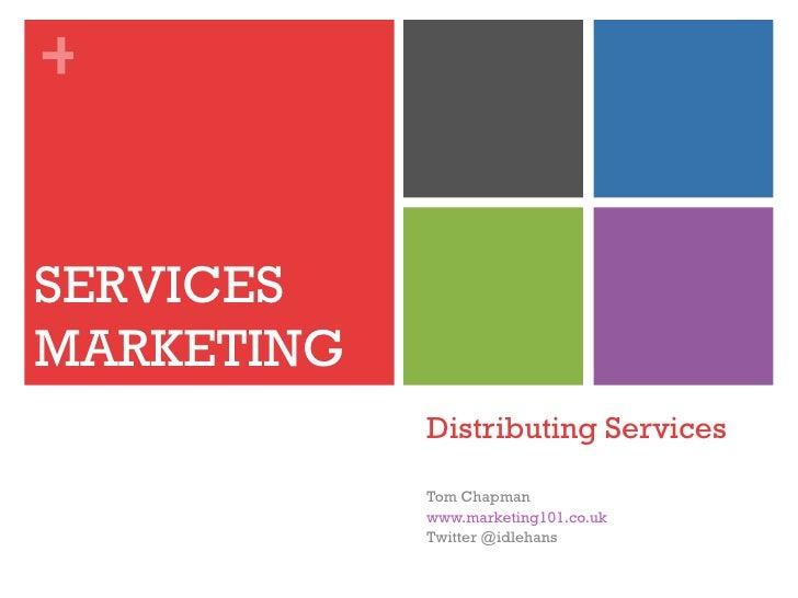 +SERVICESMARKETING            Distributing Services            Tom Chapman            www.marketing101.co.uk            Tw...