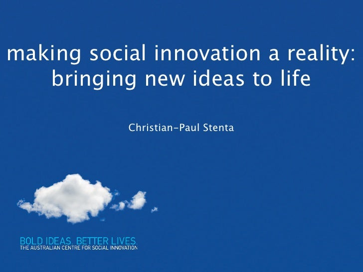 making social innovation a reality:   bringing new ideas to life            Christian-Paul Stenta