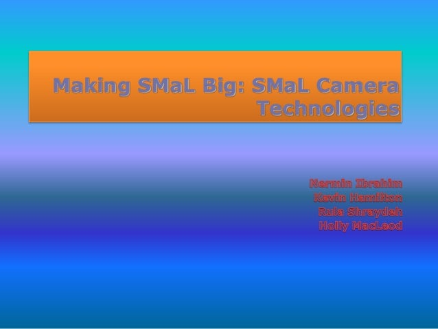 Making SMaL Big: SMaL Camera Technologies