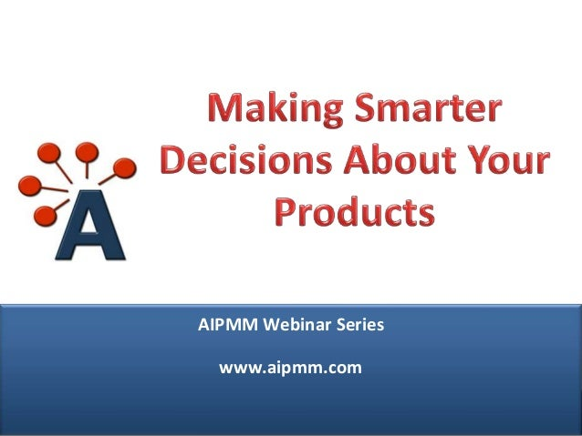 Making Smarter Decisions About Your Products - H. Del Castillo, AIPMM