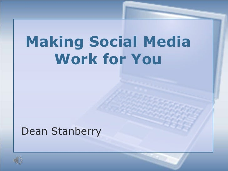 Making Social Media Work for You<br />Dean Stanberry<br />