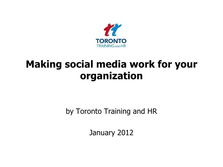 Making social media work for your          organization       by Toronto Training and HR             January 2012