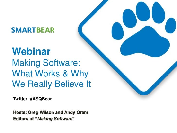 """WebinarMaking Software:What Works & WhyWe Really Believe ItTwitter: #ASQBearHosts: Greg Wilson and Andy OramEditors of """"Ma..."""