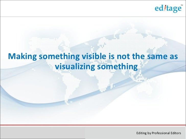 <ul><li>Making something visible is not the same as visualizing something </li></ul>Editing by Professional Editors