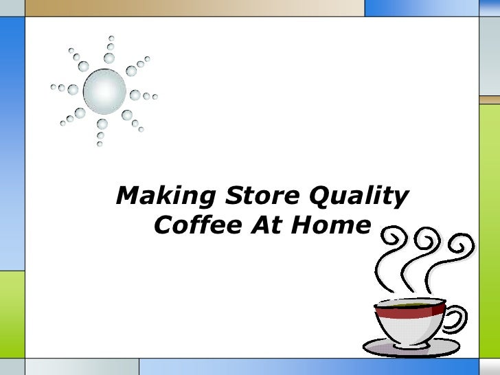 Making store quality coffee at home