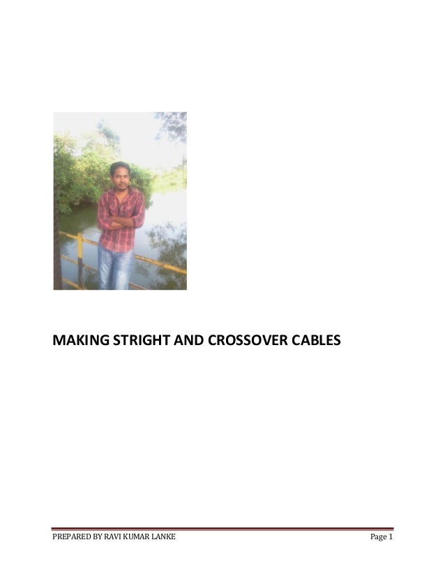 MAKING STRIGHT AND CROSSOVER CABLES  PREPARED BY RAVI KUMAR LANKE  Page 1