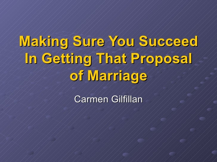 Making Sure You Succeed In Getting That Proposal of Marriage Carmen Gilfillan