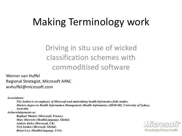 Making Terminology work Driving in situ use of wicked classification schemes with commoditised software Werner van Huffel ...