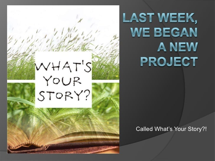 Last week, we began a new project<br />Called What's Your Story?!<br />