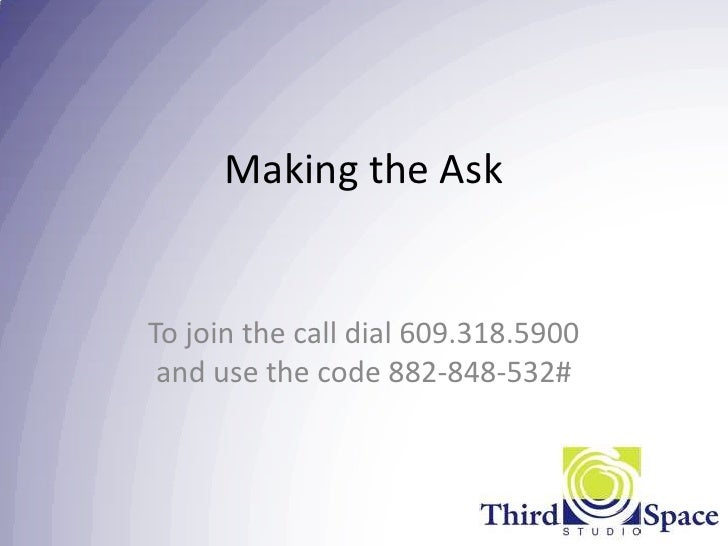 Making the AskTo join the call dial 609.318.5900 and use the code 882-848-532#