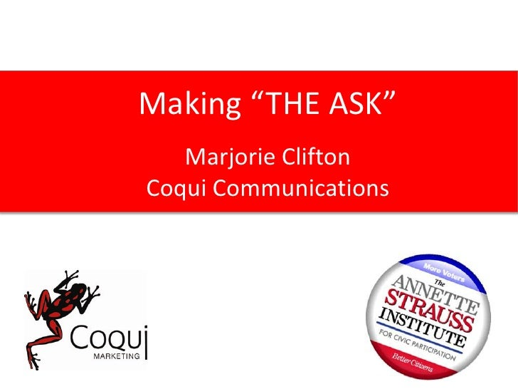 "Making ""The Ask""<br />Making ""THE ASK""<br />Marjorie Clifton<br />Coqui Communications<br />"