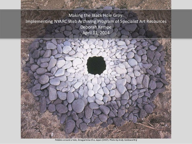Pebbles around a hole, Kinagashima-Cho, Japan (1987). Photo by Andy Goldsworthy Making the Black Hole Gray: Implementing N...