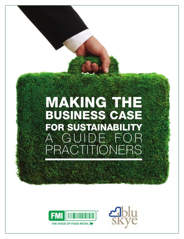MAKING THE BUSINESS CASE FOR SUSTAINABILITY A G U I D E F O R PRACTITIONERS