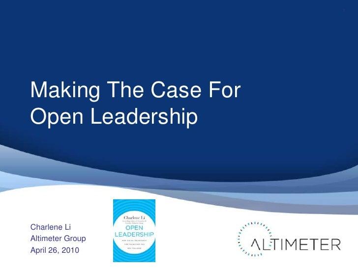 Making The Case For Open Leadership<br />Charlene Li<br />Altimeter Group<br />April 26, 2010<br />1<br />