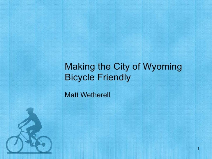 Making the City of Wyoming Bicycle Friendly Matt Wetherell