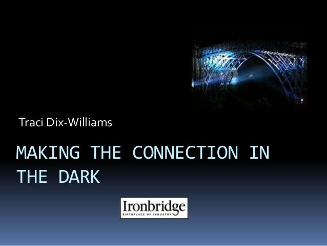 Traci Dix-Williams  MAKING THE CONNECTION IN THE DARK
