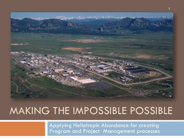 MAKING THE IMPOSSIBLE POSSIBLE Applying Heliotropic Abundance for creating Program and Project Management processes 1