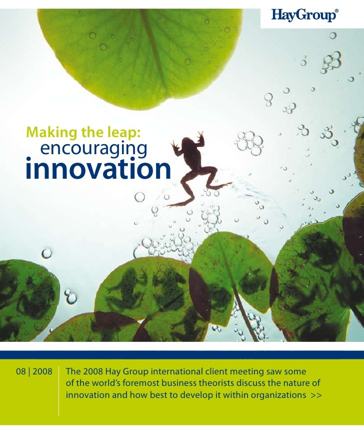 Making the leap:     encouraging  innovation08 | 2008   The 2008 Hay Group international client meeting saw some          ...