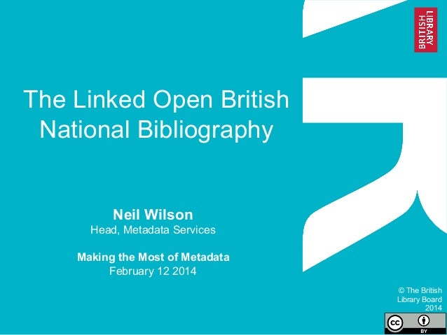 The Linked Open British National Bibliography Neil Wilson Head, Metadata Services Making the Most of Metadata February 12 ...