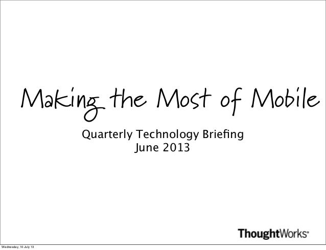 Making the Most of Mobile Quarterly Technology Briefing June 2013  Wednesday, 10 July 13