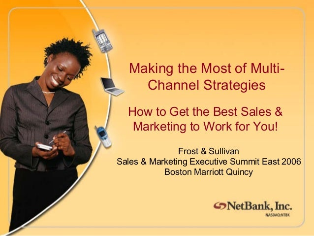 How to Get the Best Sales & Marketing to Work for You! Making the Most of Multi- Channel Strategies Frost & Sullivan Sales...