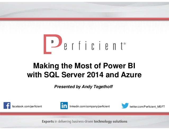 Making the Most of Power BI with SQL Server 2014 and Azure facebook.com/perficient twitter.com/Perficient_MSFTlinkedin.com...
