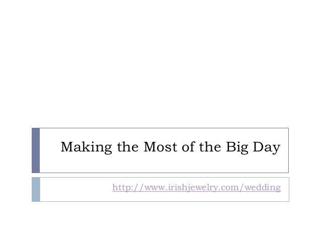 Making the Most of the Big Day http://www.irishjewelry.com/wedding
