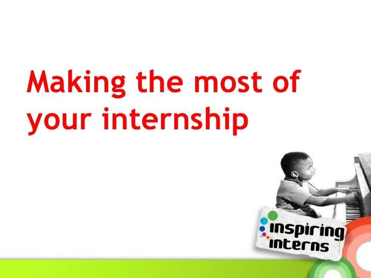 Making the most of your internship<br />