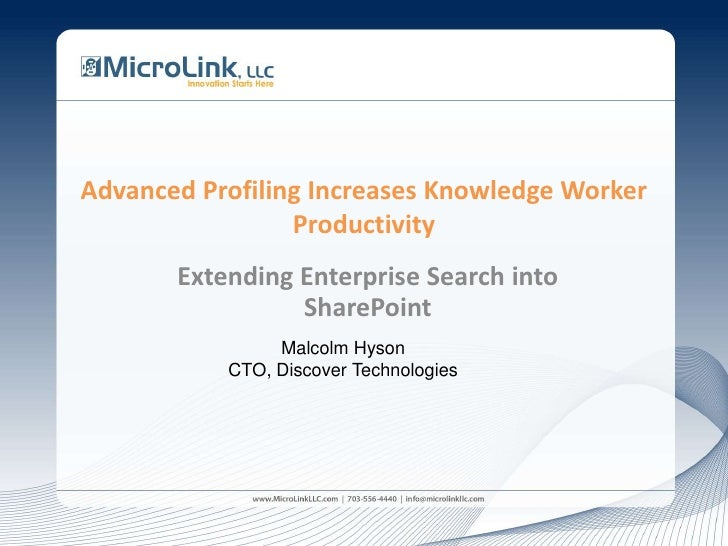 Advanced Profiling Increases Knowledge Worker Productivity<br />Extending Enterprise Search into SharePoint<br />Malcolm H...