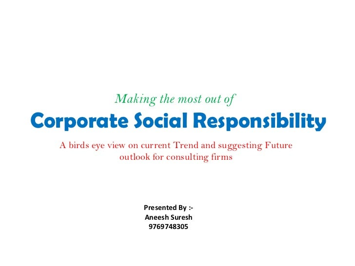 Making the most out ofCorporate Social Responsibility   A birds eye view on current Trend and suggesting Future           ...