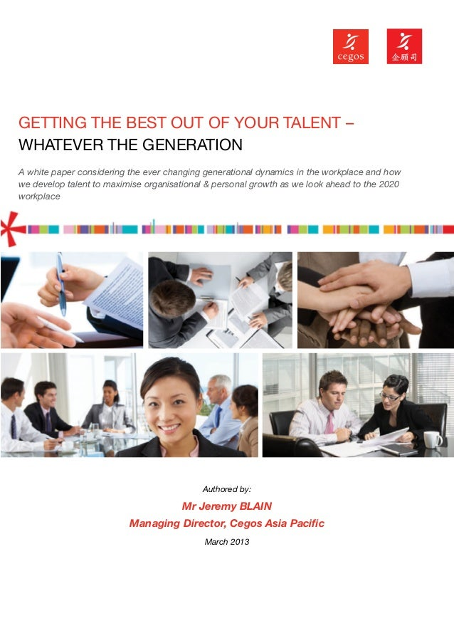 GETTING THE BEST OUT OF YOUR TALENT –WHATEVER THE GENERATIONA white paper considering the ever changing generational dynam...