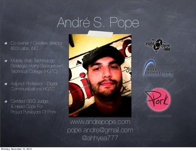 André S. Pope Co-owner / Creative director 803 Labs, iNC. Mobile Web Technology Strategist Horry-Georgetown Technical Coll...