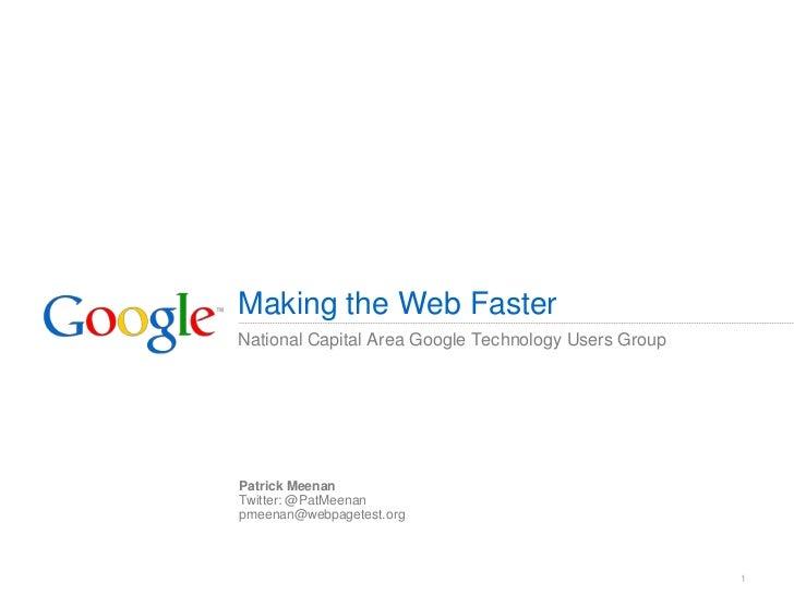 Making the Web FasterNational Capital Area Google Technology Users GroupPatrick MeenanTwitter: @PatMeenanpmeenan@webpagete...