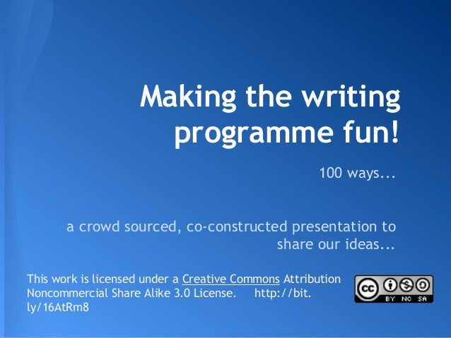 Making the writing programme fun! 100 ways...  a crowd sourced, co-constructed presentation to share our ideas... This wor...