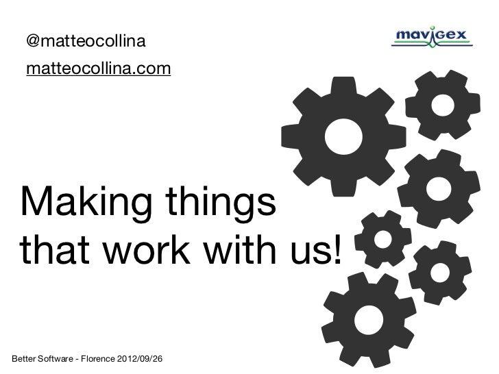 @matteocollina   matteocollina.com Making things that work with us!Better Software - Florence 2012/09/26