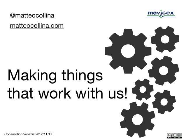 @matteocollina   matteocollina.com Making things that work with us!Codemotion Venezia 2012/11/17