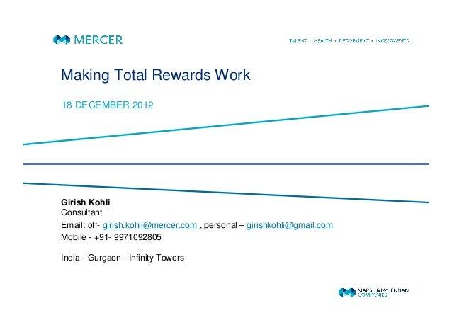 Making Total Rewards Work18 DECEMBER 2012Girish KohliConsultantEmail: off- girish.kohli@mercer.com , personal – girishkohl...
