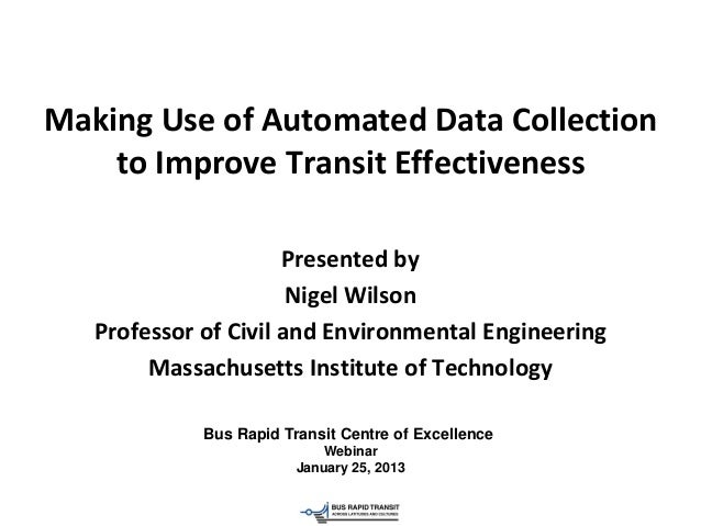 Making Use of Automated Data Collection    to Improve Transit Effectiveness                      Presented by             ...