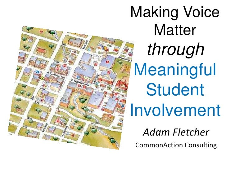 Making Voice  Matter  through Meaningful  StudentInvolvement  Adam FletcherCommonAction Consulting